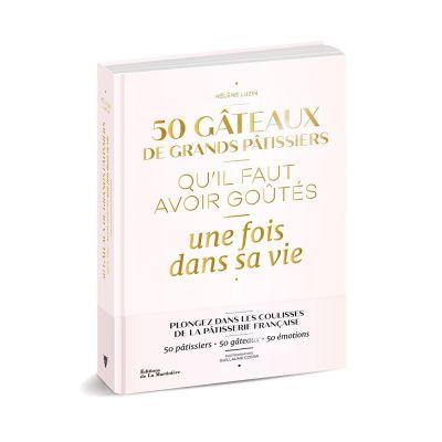 50 Gâteaux de Grands Pâtissiers qu'il faut avoir goûtés une fois dans sa vie