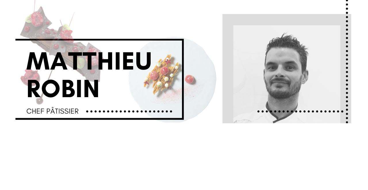 Rencontre avec Matthieu Robin, un chef pâtissier souriant, et débordant d'énergie!